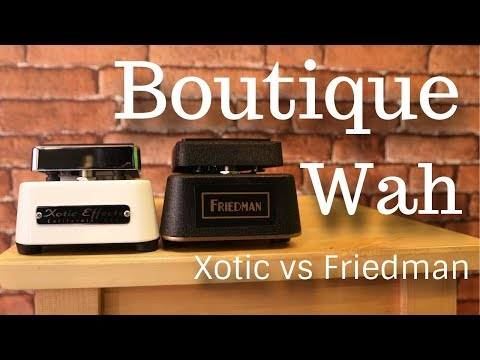 BOUTIQUE WAH SHOOTOUT: Friedman Gold 72 Wah vs Xotic Wah