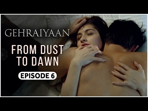 Gehraiyaan | Episode 6 - 'From Dust To Dawn' | Sanjeeda Shei