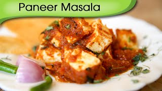 Paneer Masala - Cottage Cheese Indian Maincourse Gravy Recipe By Anuradha Toshniwal