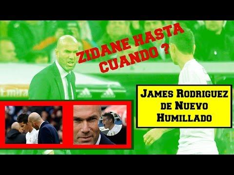ZIDANE HASTA CUANDO ? | James Rodriguez de Nuevo Humillado