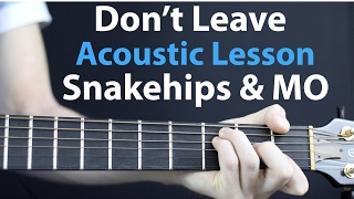 Don't Leave - Snakehips & MO: Acoustic Lesson EASY