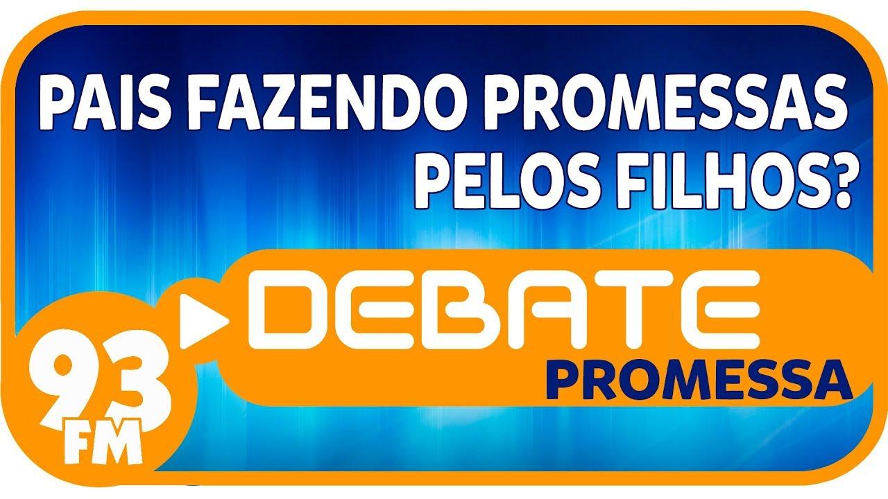 Promessa - Pais fazendo promessas pelos filhos? - Debate 93 - 29/03/2019