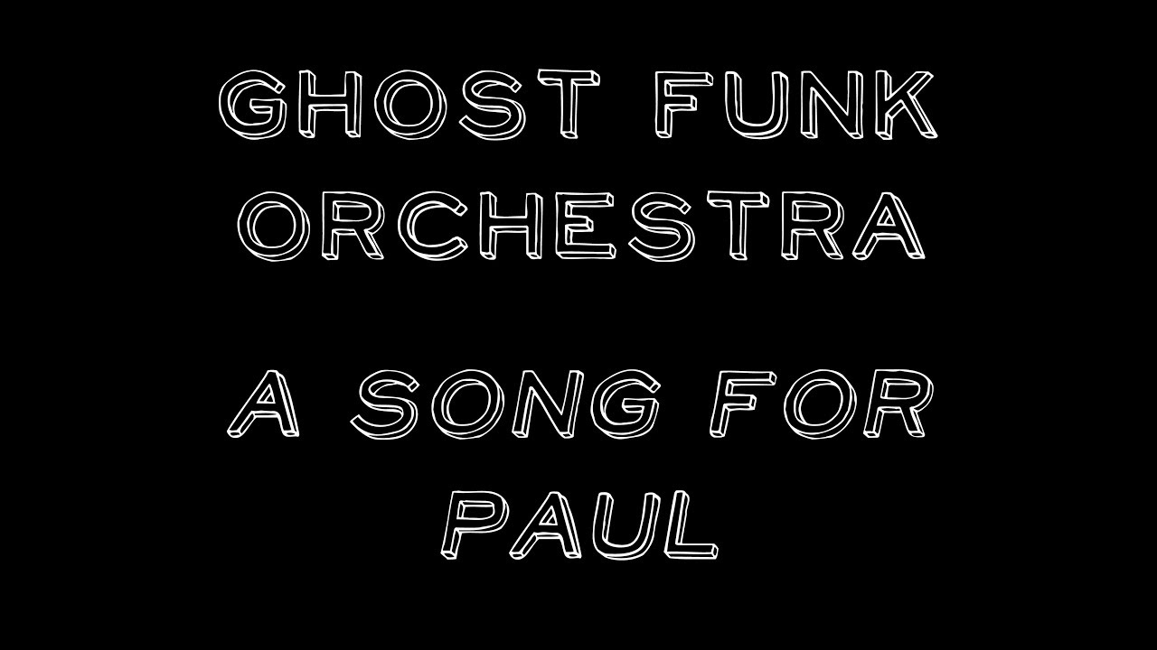 Ghost Funk Orchestra - A Song for Paul on Bandcamp Daily