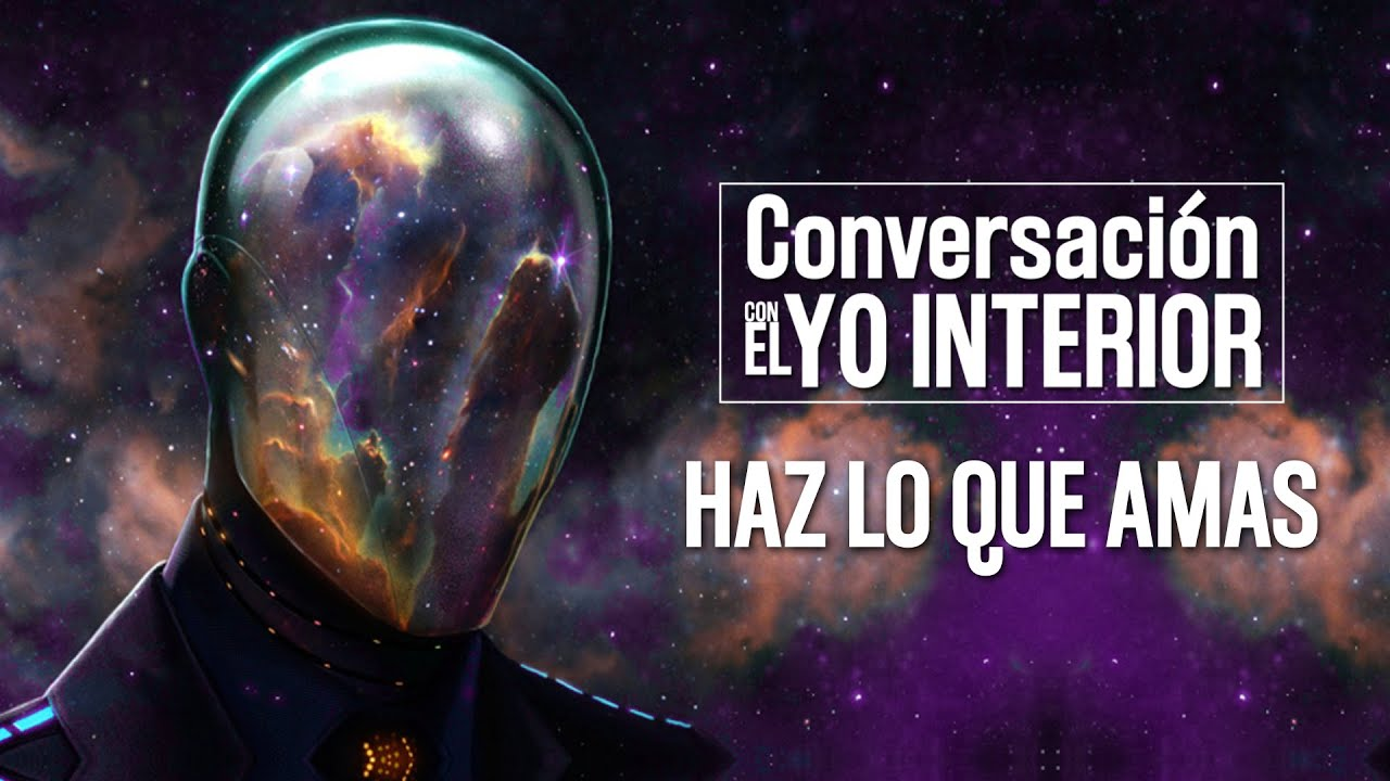 9 Estas Haciendo Lo que Amas - Conversación con mi YO SUPERIOR Reflexión