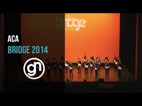 ACA [1st Place] | Bridge 2014 [Official 4K]