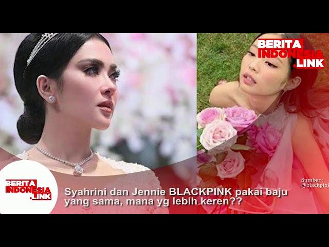 Syahrini dan Jennie BLACKPINK pakai baju yg sama, mana yang lebih kereen?