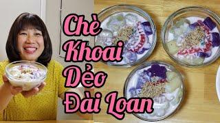 Nấu chè khoai dẻo Đài Loan thơm ngon đẹp mắt (Người Việt ở Mỹ)
