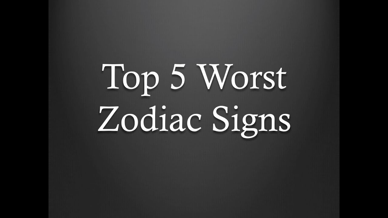 Worst whats sign the zodiac ✅ The