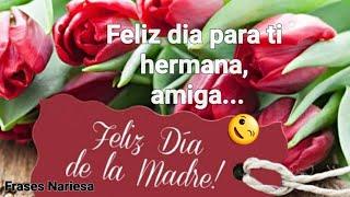 Feliz dia de la madre 2021 Feliz día de la madre hermana y amiga para ti Feliz 10 de mayo