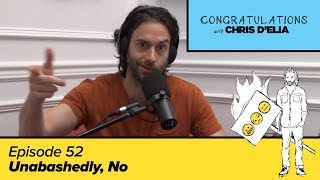 Congratulations Podcast w/ Chris D'Elia | EP52 - Unabashedly, No