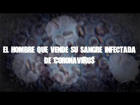 el-hombre-que-vende-su-sangre-infectada-de-coronavirus-~-por-dross
