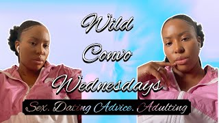 EPISODE 4: WILD CONVO WEDNESDAYS || SEX AND DATING ADVICE
