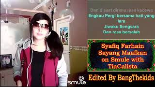 KAROKE BARENG ARTIS * Syafiq Farhain - Sayang Maafkan Aku on Smule with TiaCalista