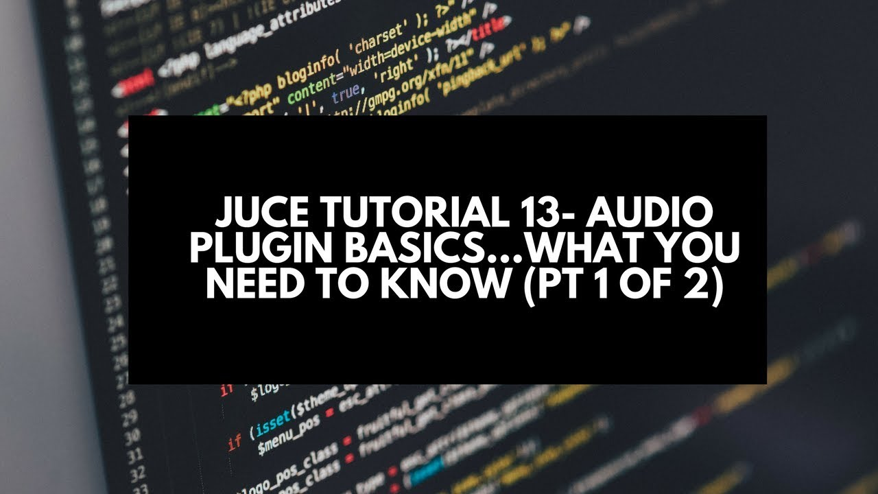 Juce Tutorial 13- Audio Plugin Basics   What You Need to Know (Pt 1 of 2)