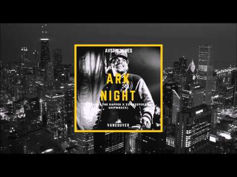 AVSTIN JAMES - Ark Night (Chance The Rapper X Zookeepers & Shipwrek)