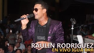 Raulin Rodriguez En Vivo Igua Bar 13-8-2016 (Audio)