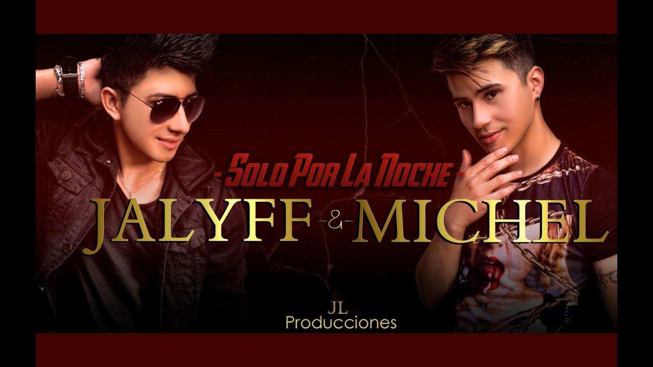 Jalyff Y Michel Solo Por La Noche Enero 2016 Youtube
