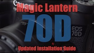 Updated Magic Lantern Installation Guide - Canon 70D (Alpha4b)
