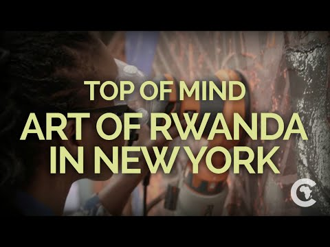Art of Rwanda in New York ft. Duhirwe Rushemeza: TOP OF MIND | The Africa Channel