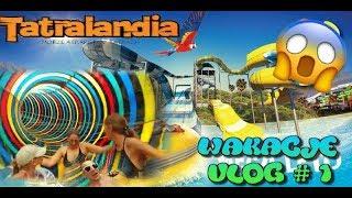 WAKACJE 2018 VLOG #1 TATRALANDIA - Park wodny - odważę się ??! CHALLENGE