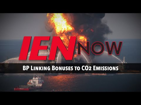 IEN NOW: BP Linking Bonuses to CO2 Emissions