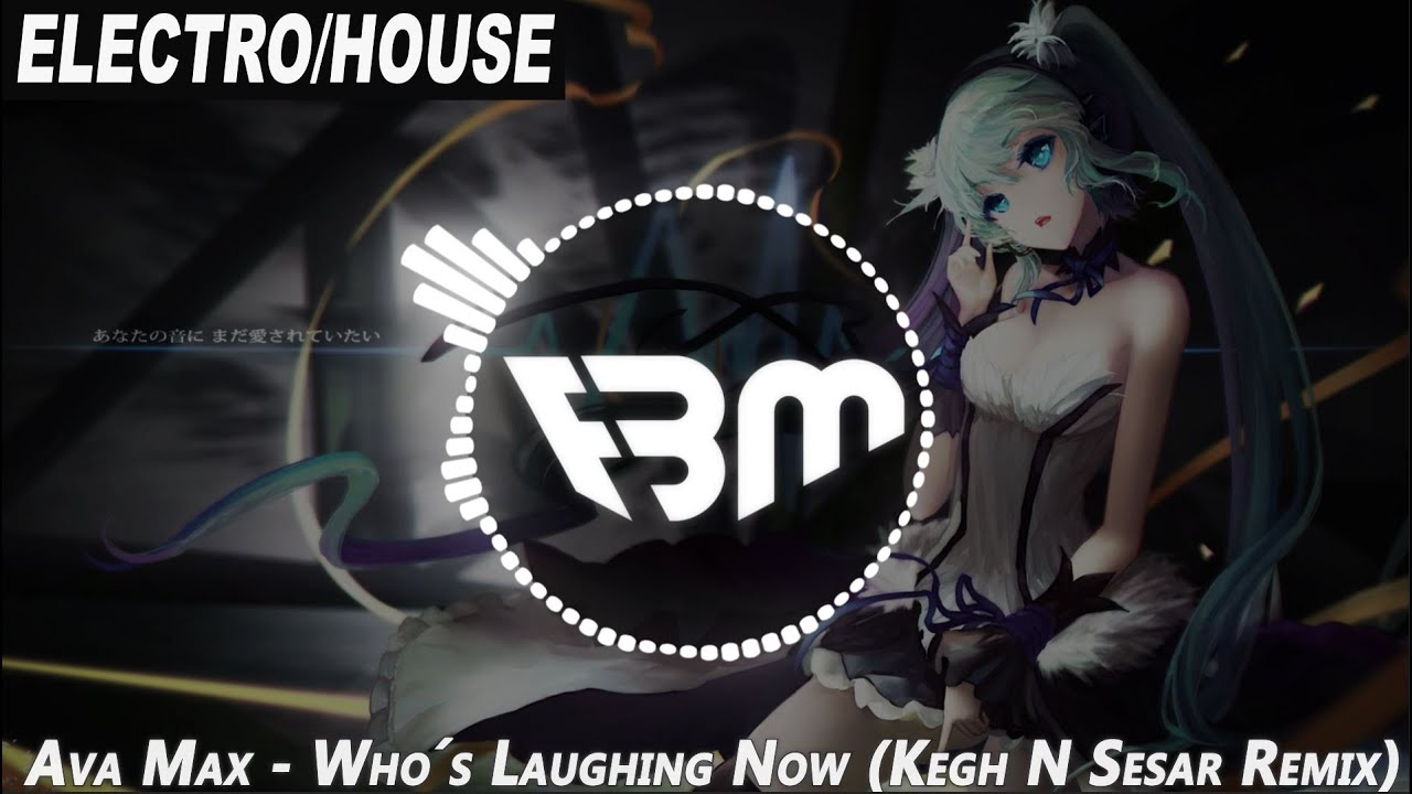 Ava Max - Who´s Laughing Now (Kegh N Sesar Remix) | FBM