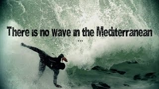 There is no wave in the mediterranean sea [Extreme SURF]