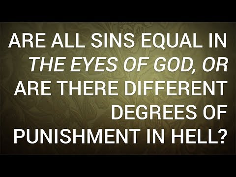 Are All Sins Equal in the Eyes of God, or Are There Different Degrees of Punishment in Hell?
