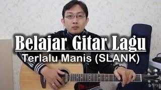 Video Belajar Gitar Lagu - Terlalu Manis (SLANK) download MP3, 3GP, MP4, WEBM, AVI, FLV Oktober 2018