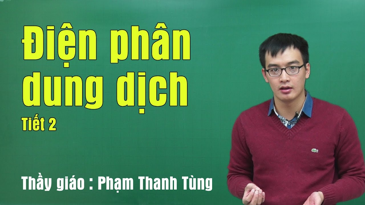 Bài tập điện phân dung dịch tiết 2 – Lớp 12 – Thầy Phạm Thanh Tùng