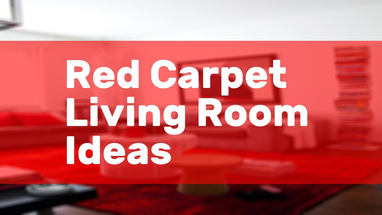 Red Carpet Living Room Ideas Youtube