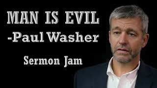 Man is Evil - Paul Washer