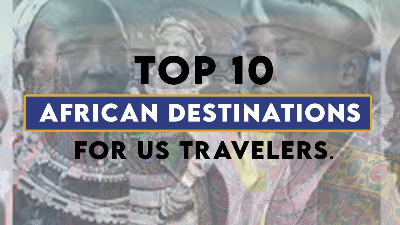 Top 10 African destinations for US Travelers