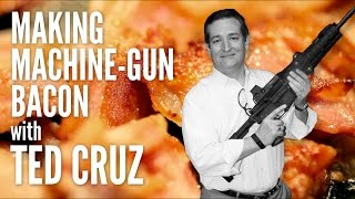 Making Machine-Gun Bacon with Ted Cruz