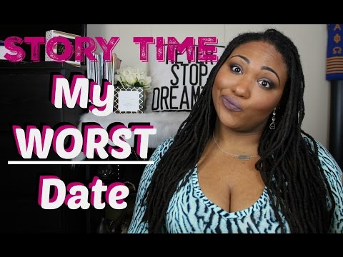 Story time  My Worst Date EVER