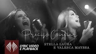 Stella Laura e Valesca Mayssa   Preciso Confiar [Lyric Vídeo e Playback]