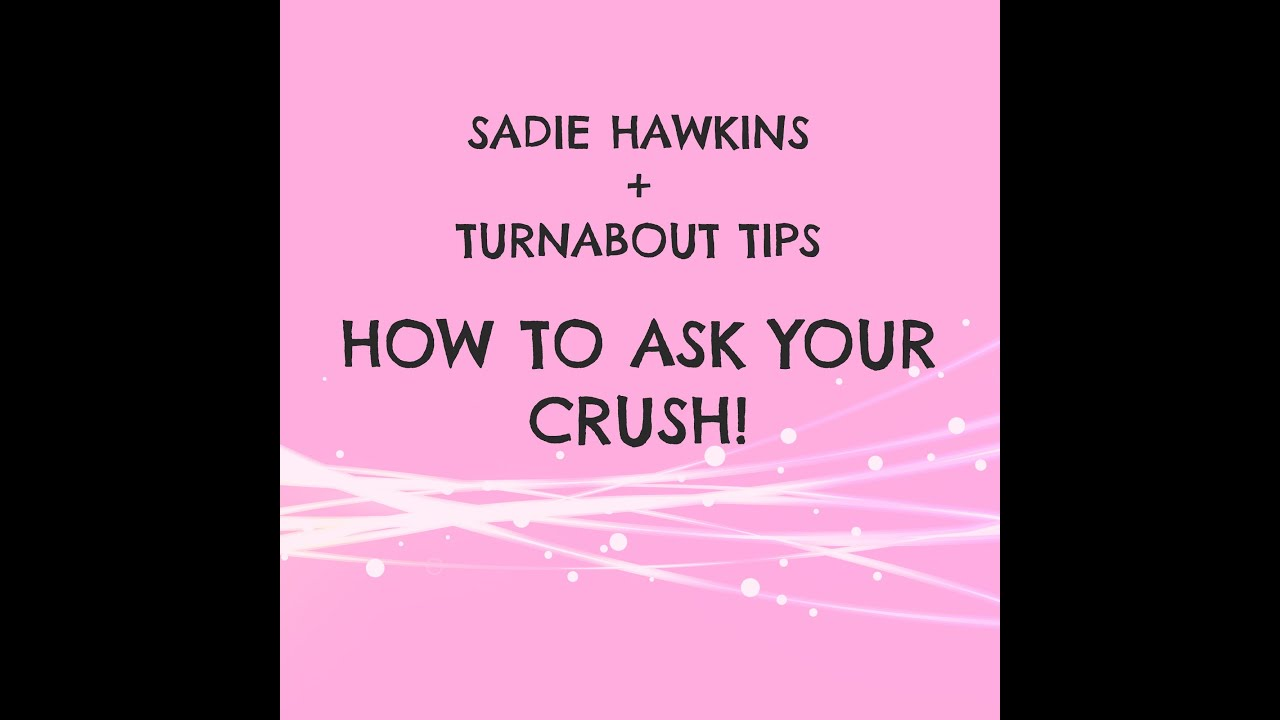 Sadie hawkins turnabout dance tips part 2 how to ask your crush