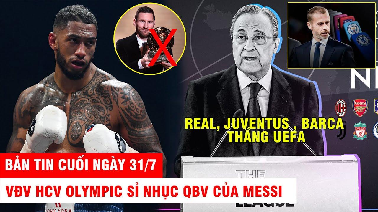 BẢN TIN CUỐI NGÀY 31/7 |SUPER LEAGUE thắng kiện, UEFA đại bại– VĐV HCV Olympic sỉ nhục QBV của Messi
