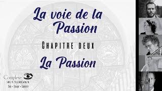 La voie de la Passion | Chapitre 2 : La Passion
