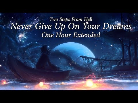 Two Steps From Hell : Never Give Up On Your Dreams ONE HOUR EXTENDED