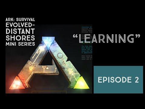 "ARK: Survival Evolved - Distant Shores - Episode 2 ""Learning"""