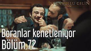 İstanbullu Gelin 72. Bölüm - Boranlar Kenetleniyor