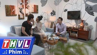 THVL | Bí mật quý ông - Tập 116[1]: Phong đắn đo khi nhận show quảng cáo cho Ly và Thành
