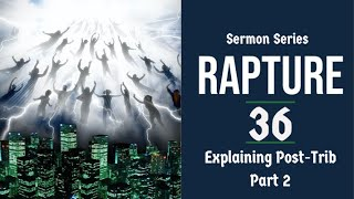 Rapture Sermon Series 36. Post-Trib. View: Analyzed & Refuted, Pt. 2