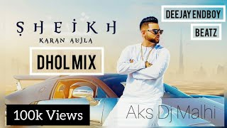 Sheikh Karan Aujla Dhol Mix || Aks DjMAlhi X Dj Endboy New Punjabi Remix Song [ High quality Link 👇