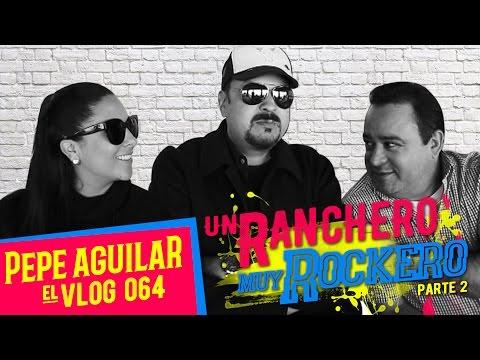 PEPE AGUILAR -  EL VLOG 064 - UN RANCHERO MUY ROCKERO - PARTE 2
