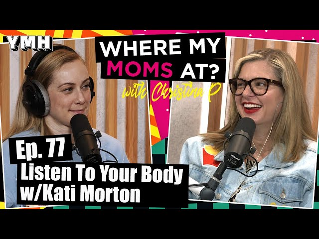 Ep. 77 Listen To Your Body w/ Kati Morton | Where My Moms At Podcast