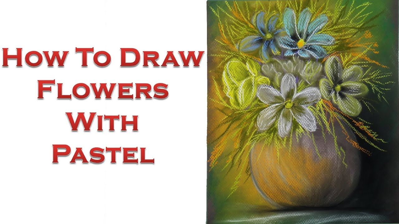How To Draw Flower With Pastel  Still Life Painting Of A Vase Of Flower   Youtube