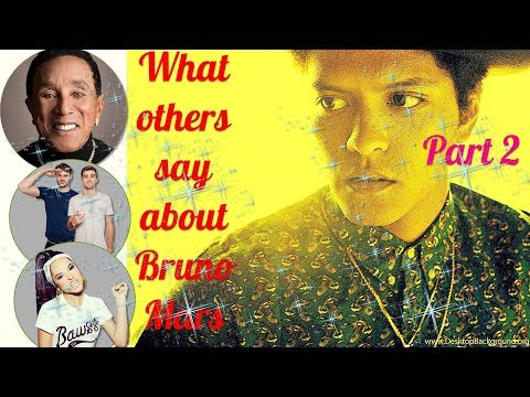 Part 2 Bruno Mars What others say about Bruno Mars !!