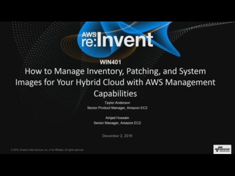 AWS re:Invent 2016: Manage Inventory, Patching, and System Images for Your Hybrid Cloud (WIN401)